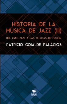 HISTORIA DE LA MÚSICA DE JAZZ. De Patricio Goyalde Palacios 1