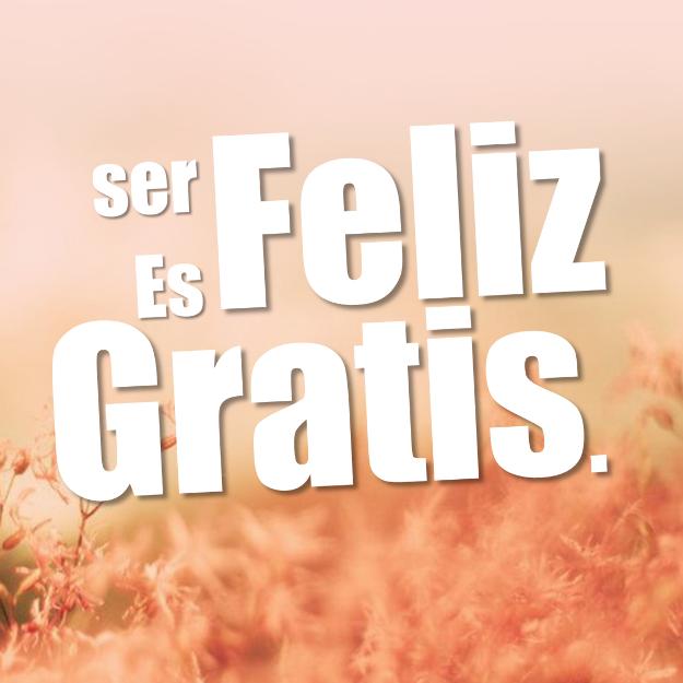 Ser Feliz Es Gratis - SER FELIZ ES GRATIS Y UN POST DE DEBORAH GARCIA BELLO