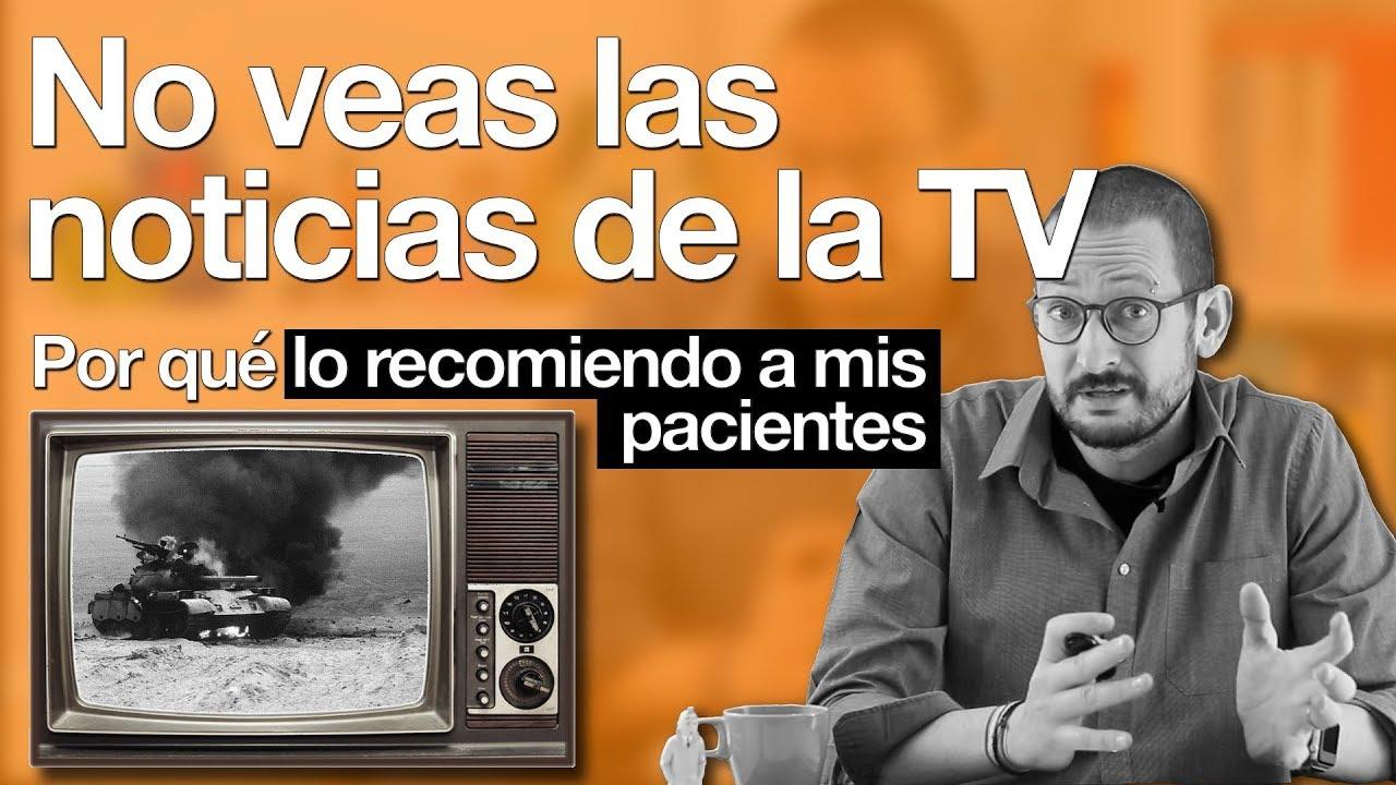 no veas las noticias de la tv po - No veas las noticias de la TV: ¿por qué lo recomiendo a mis pacientes?